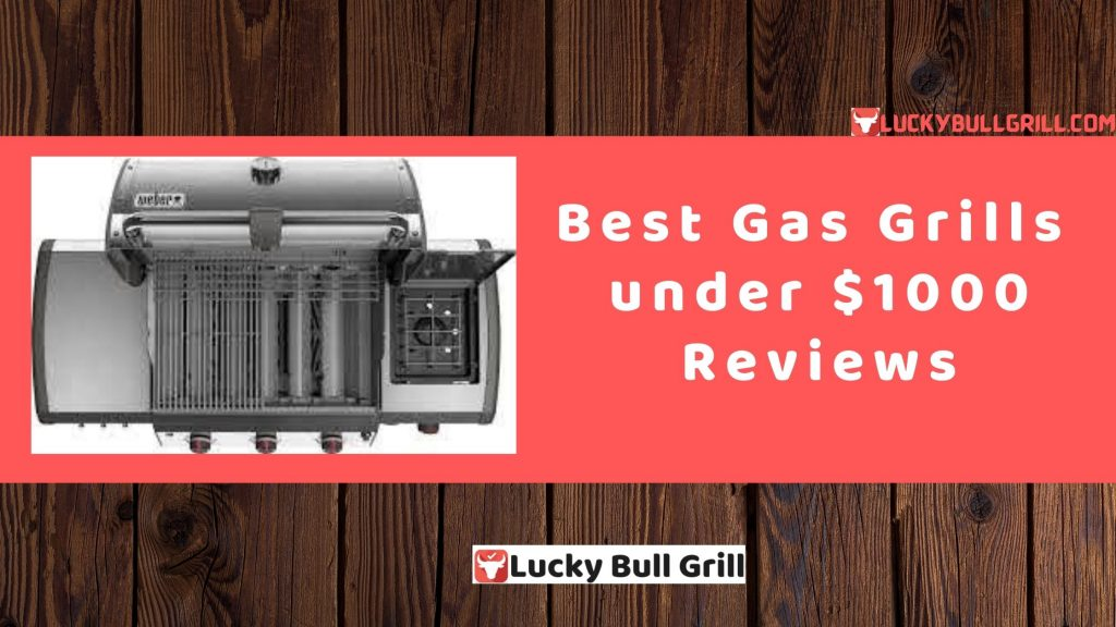 Best Gas Grills under $1000 Reviews - Lucky Bull Grill