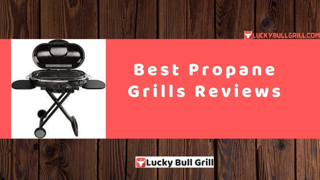 Best Propane Grills Reviews - Lucky Bull Grill