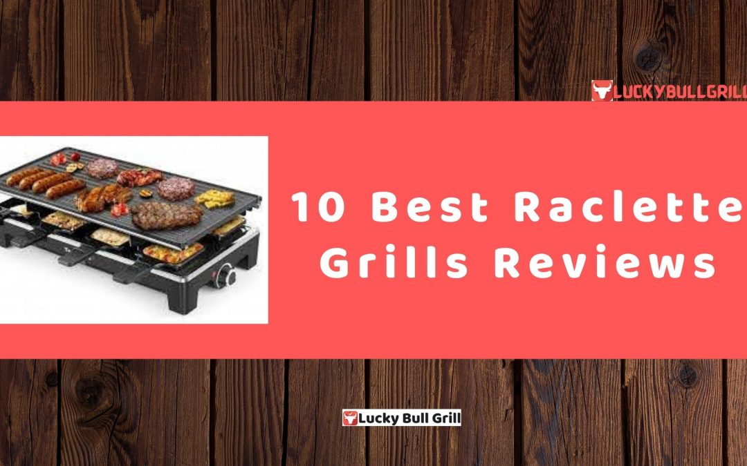 Best Raclette Grills Reviews - Lucky Bull Grill 2020 and 2021