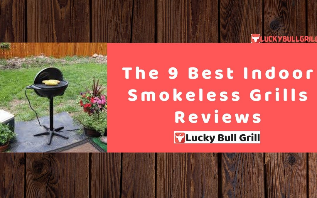 The 9 Best Indoor Smokeless Grill Review - Lucky Bull Grill