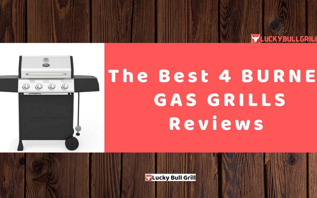 The Best 4 BURNER GAS GRILLS Reviews - Lucky Bull Grill Reviews by Alex